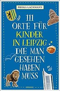 111 Orte für Kinder in Leipzig, die man gesehen haben muss: