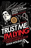Trust Me I 039 m Lying: Confessions of a Media Manipulator (English Edition)