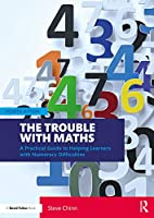 The Trouble with Maths: A Practical Guide to Helping Learners with Numeracy Difficulties, 4th Edition Front Cover