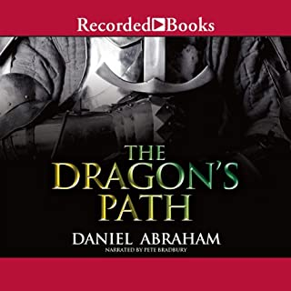 The Dragon's Path     Dagger and Coin, Book 1              Written by:                                                                                                                                 Daniel Abraham                               Narrated by:                                                                                                                                 Pete Bradbury                      Length: 17 hrs and 17 mins     7 ratings     Overall 4.0