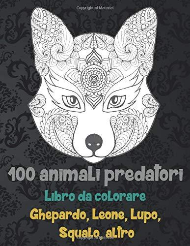 100 animali predatori - Libro da colorare - Ghepardo, Leone, Lupo, Squalo, altro ? ? ?