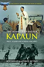The Miracle of Father Kapaun: Priest, Soldier and Korean War Hero by Travis Heying (2015-06-05)