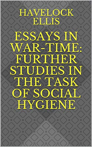 Essays in War-Time: Further Studies in the Task of Social Hygiene (English Edition)