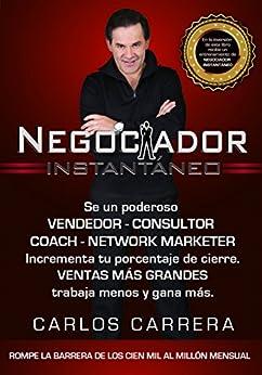 Negociador Instantáneo: 7 Pasos infalibles para lograr ventas y negociaciones donde no existían antes de [Carlos Carrera]