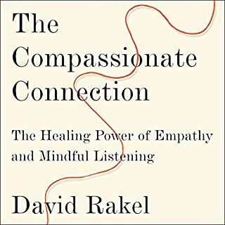 The Compassionate Connection     The Healing Power of Empathy and Mindful Listening              By:                                                                                                                                 David Rakel                               Narrated by:                                                                                                                                 Stephen Bel Davies                      Length: 7 hrs and 24 mins     8 ratings     Overall 4.8