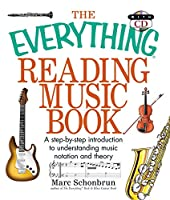 The Everything Reading Music: A Step-By-Step Introduction To Understanding Music Notation And Theory (Everything®)