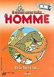 IL ETAIT UNE FOIS L'HOMME VOLUME 1 - ET LA TERRE FUT...
