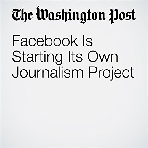 Facebook Is Starting Its Own Journalism Project copertina