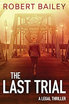 The Last Trial (McMurtrie and Drake Legal Thrillers Book 3) by [Robert Bailey]