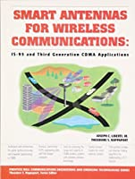 Smart Antennas for Wireless Communications: IS-95 and Third Generation CDMA Applications (Prentice Hall Communications Engineering and Emerging Technologies Series)
