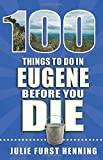100 Things to Do in Eugene Before You Die (100 Things to Do Before You Die)