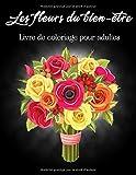 Les fleurs du bien-être - Livre de coloriage pour adultes: 25 beaux dessins de coloriage uniques et détaillés sur le thème de l'art de la thérapie ... thérapeutique , relaxation et anti stress.