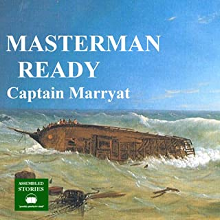 Masterman Ready                   By:                                                                                                                                 Captain Marryat                               Narrated by:                                                                                                                                 Peter Joyce                      Length: 10 hrs and 18 mins     2 ratings     Overall 5.0