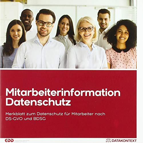 Mitarbeiterinformation Datenschutz: Informationen für die Mitarbeiterinnen und Mitarbeiter nach DS-GVO und BDSG: Merkblatt zum Datenschutz für Mitarbeiter nach DS-GVO und BDSG