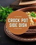 50 Crock Pot Side Dish Recipes: Make Cooking at Home Easier with Crock Pot Side Dish Cookbook!