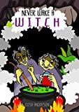 Never Wake A Witch - An Entertaining Picture Book for Kids Ages 3-5 years and above: A fun tale with colorful pages...