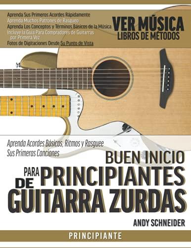 Buen Inicio para Principiantes de Guitarra Zurdas: Aprenda Acordes Básicos, Ritmos y Rasguee Sus Primeras Canciones