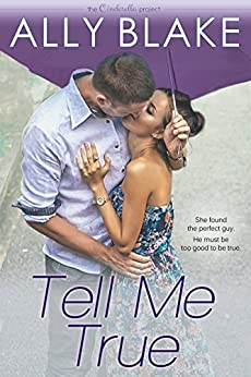 Tell Me True (The Cinderella Project Book 3) by [Ally Blake]