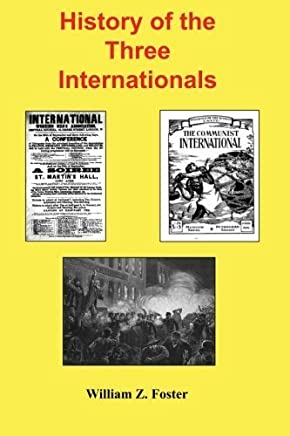 History of the Three Internationals by William Z. Foster (2014-02-09)