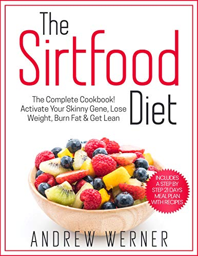 The Sirtfood Diet: The Complete Cookbook!  Activate Your Skinny Gene, Lose Weight, Burn Fat & Get Lean (Includes a Step-by-Step 21 Days Meal Plan With Recipes!) (English Edition)