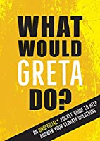 What Would Greta Do?: An Unofficial Pocket Guide to Help Answer Your Climate Questions