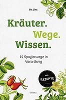 Kraeuter.Wege.Wissen.: 15 Spazierwege in Vorarlberg