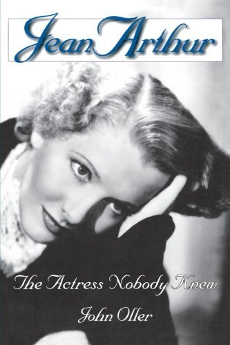 Jean Arthur: The Actress Nobody Knew (Limelight) (English Edition)