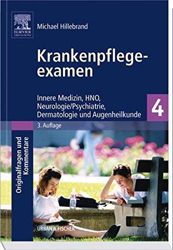 Innere Medizin, Neurologie/Psychiatrie, HNO, Dermatologie, Augenheilkunde (Krankenpflege-Examen: Originalfragen und Kommentare, Band 4)