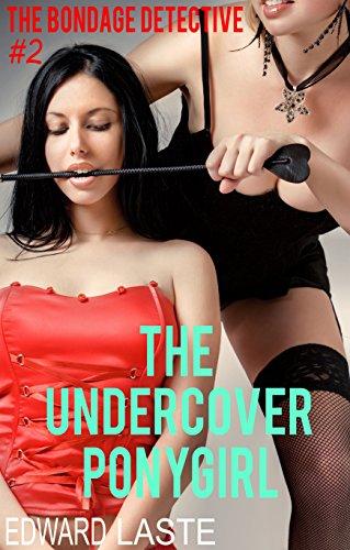 The Undercover Ponygirl: Erotic BDSM (The Bondage Detective Book 2)