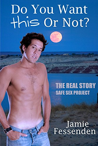 Do You Want This or Not?: The Real Story Safe Sex Project (English Edition)