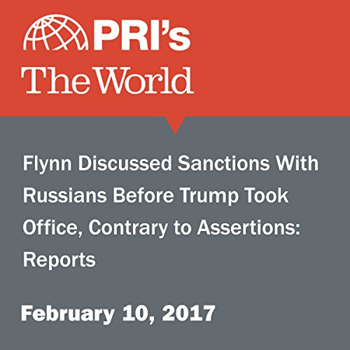 Flynn Discussed Sanctions With Russians Before Trump Took Office, Contrary to Assertions: Reports audiobook cover art