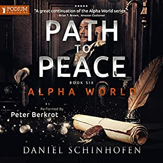 Path to Peace     Alpha World, Book 6              Written by:                                                                                                                                 Daniel Schinhofen                               Narrated by:                                                                                                                                 Peter Berkrot                      Length: 11 hrs and 13 mins     6 ratings     Overall 5.0