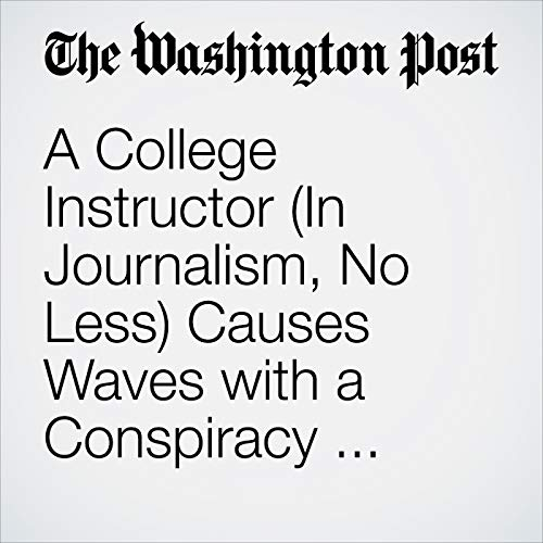 A College Instructor (In Journalism, No Less) Causes Waves with a Conspiracy Theory audiobook cover art