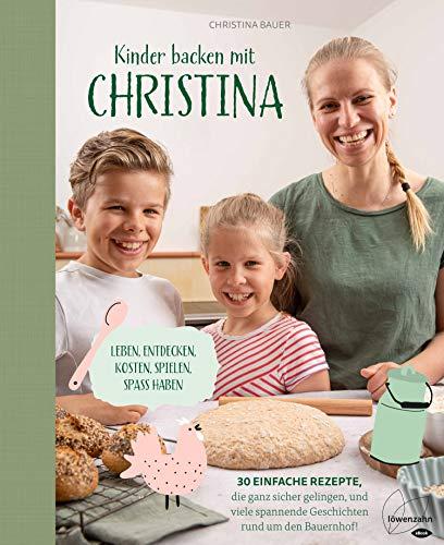 Kinder backen mit Christina: Leben, entdecken, kosten, spielen, Spaß haben. 30 einfache Rezepte, die ganz sicher gelingen, und viele spannende Geschichten rund um den Bauernhof!