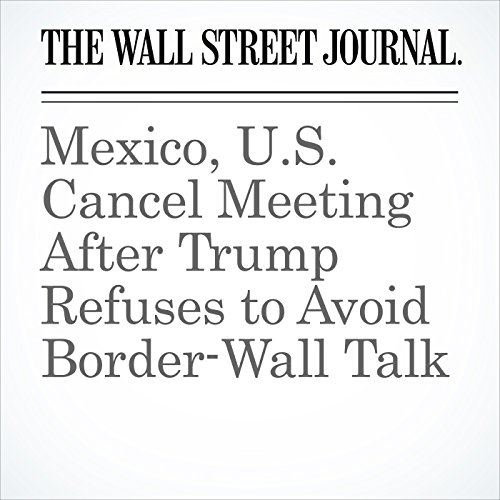 Mexico, U.S. Cancel Meeting After Trump Refuses to Avoid Border-Wall Talk copertina
