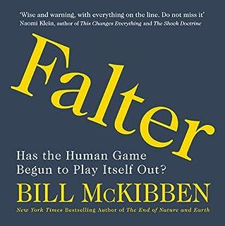 Falter     Has the Human Game Begun to Play Itself Out?              Autor:                                                                                                                                 Bill McKibben                               Sprecher:                                                                                                                                 Bill McKibben,                                                                                        Oliver Wyman                      Spieldauer: 10 Std. und 31 Min.     Noch nicht bewertet     Gesamt 0,0