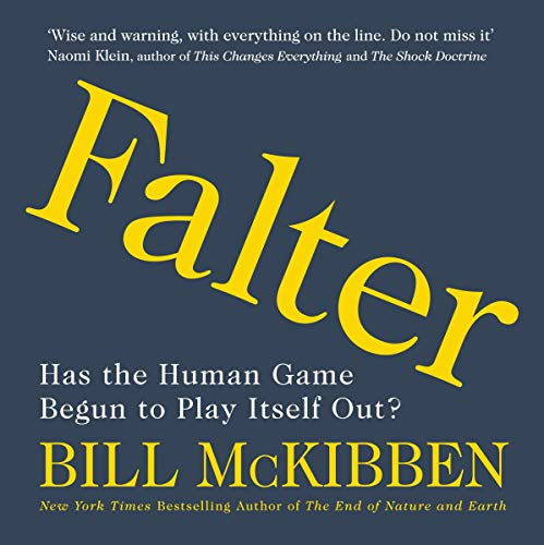 Falter     Has the Human Game Begun to Play Itself Out?              By:                                                                                                                                 Bill McKibben                               Narrated by:                                                                                                                                 Bill McKibben,                                                                                        Oliver Wyman                      Length: 10 hrs and 31 mins     1 rating     Overall 2.0