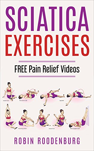 Sciatica : 20 Easy & Effective Stretching Exercises To Relieve Sciatica And Become Pain Free: FREE VIDEOS Of Every Stretch And Exercise You will Need To Become Pain Free (English Edition)