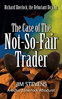 The Case of the Not-So-Fair Trader (A Richard Sherlock Whodunit Book 1) by [Jim Stevens]