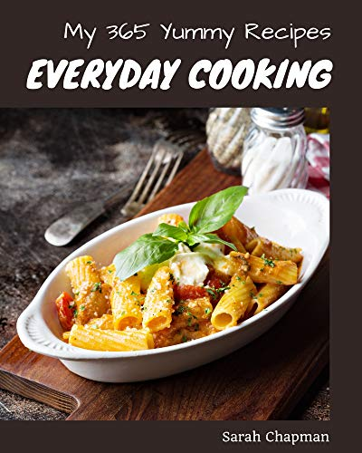 My 365 Yummy Everyday Cooking Recipes: A Must-have Yummy Everyday Cooking Cookbook for Everyone (English Edition)