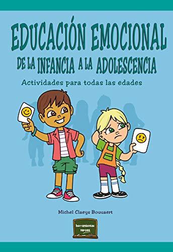 Educación emocional de la infancia a la adolescencia: Actividades para todas las edades (Herramientas nº 39)