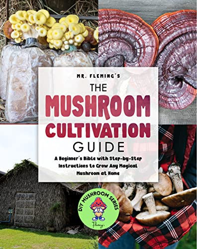 The Mushroom Cultivation Guide: A Beginner's Bible with Step-by-Step Instructions to Grow Any Magical Mushroom at Home (DIY Mushroom Series) by [Stephen Fleming]
