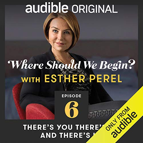 Ep. 6: There's You There's Me and There's Us (Where Should We Begin? with Esther Perel) copertina
