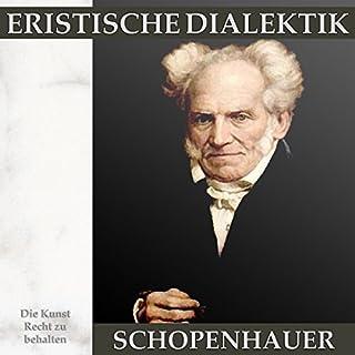 Eristische Dialektik     Die Kunst Recht zu behalten              Autor:                                                                                                                                 Arthur Schopenhauer                               Sprecher:                                                                                                                                 Andreas Dietrich                      Spieldauer: 1 Std. und 9 Min.     24 Bewertungen     Gesamt 4,6