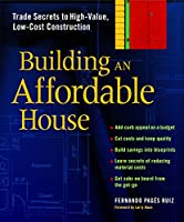 Building An Affordable House: A Smart Guide to High-Value, Low-Cost Construction