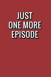 Just One More Episode: TV Show Tracker and Review Journal Logbook for TV Addicts and Binge Watchers. Humor Gift Idea
