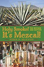 Holy Smoke! It's Mezcal! The Revised 2nd Edition: Full Color Premium Edition
