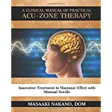 A Clinical Manual of Practical Acu-Zone Therapy: Innovative Treatment to Maximize Effect with Minimal Needle