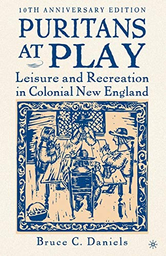 Download Puritans At Play, 10th Anniversary Edition: Leisure and Recreation in Colonial New England 1403972125
