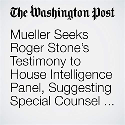 Mueller Seeks Roger Stone's Testimony to House Intelligence Panel, Suggesting Special Counsel Is near End of Probe of Trump Adviser audiobook cover art